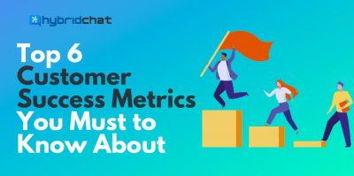 Top 6 Customer Success Metrics You Must to Know About
