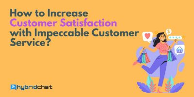 How to Increase Customer Satisfaction with Impeccable Customer Service?