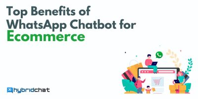 Top Benefits of WhatsApp Chatbot for Ecommerce