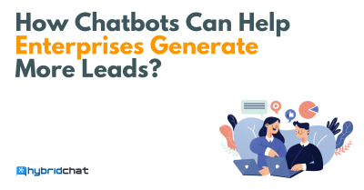 How Chatbots Can Help Enterprises Generate More Leads?