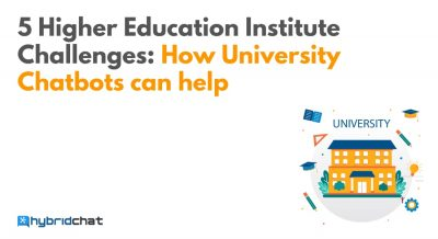 5 Higher Education Institute Challenges: How University Chatbots can help